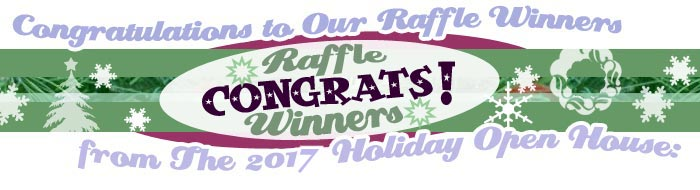 Congratulations to our Holiday Open House Raffle winners: